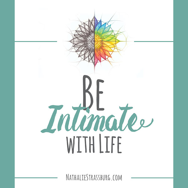Be Intimate with life - Nathalie Strassburg