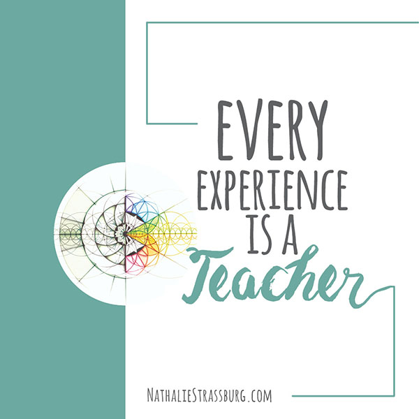 Every experience is a teacher by Nathalie Strassburg