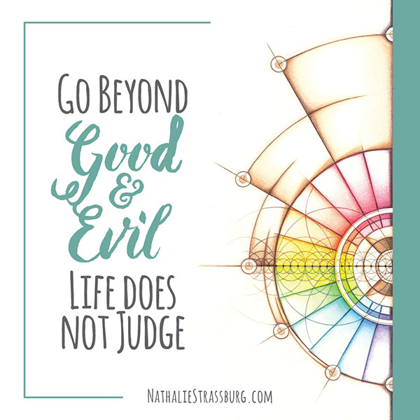 Go beyond good and evil - life does not judge by Nathalie Strassburg
