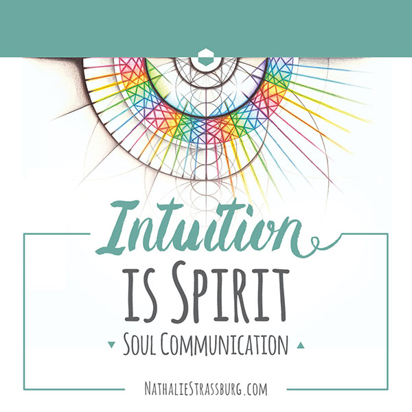Intuition is Spirit Soul Communication by Nathalie Strassburg