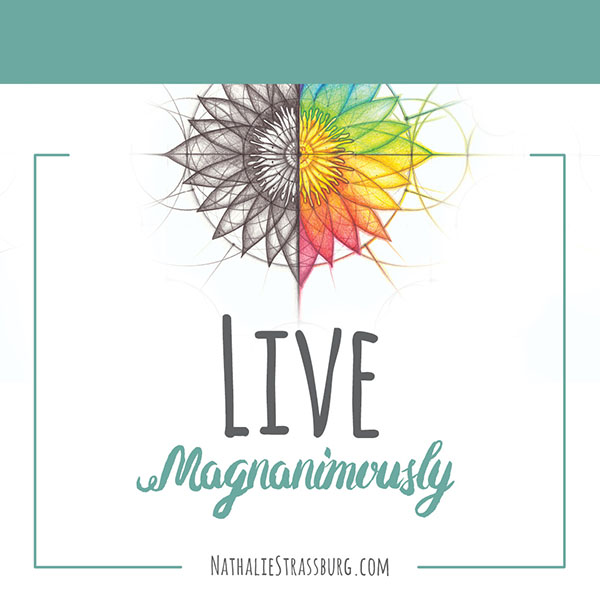 Live Magnanimously by Nathalie Strassburg