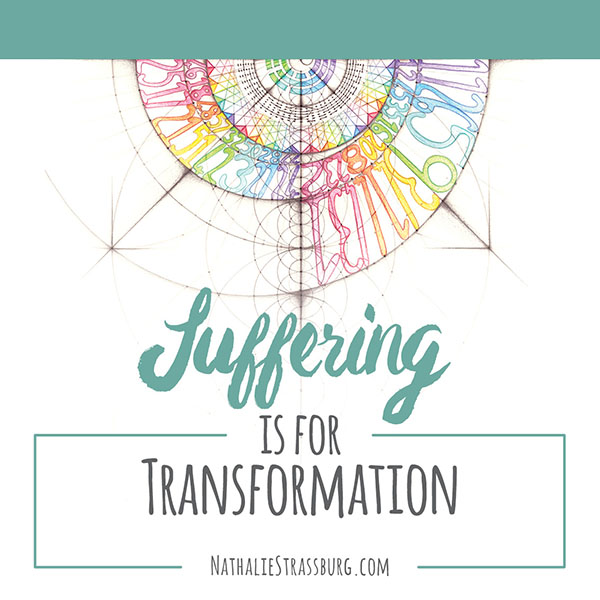Suffering is for transformation by Nathalie Strassburg