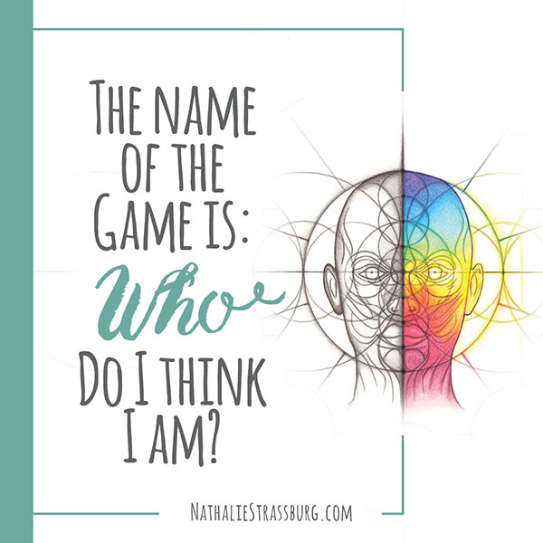 The name of the game is - Who do I think I am by Nathalie Strassburg