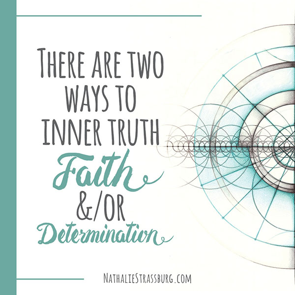 There are two ways to inner truth - Faith and Determination by Nathalie Strassburg