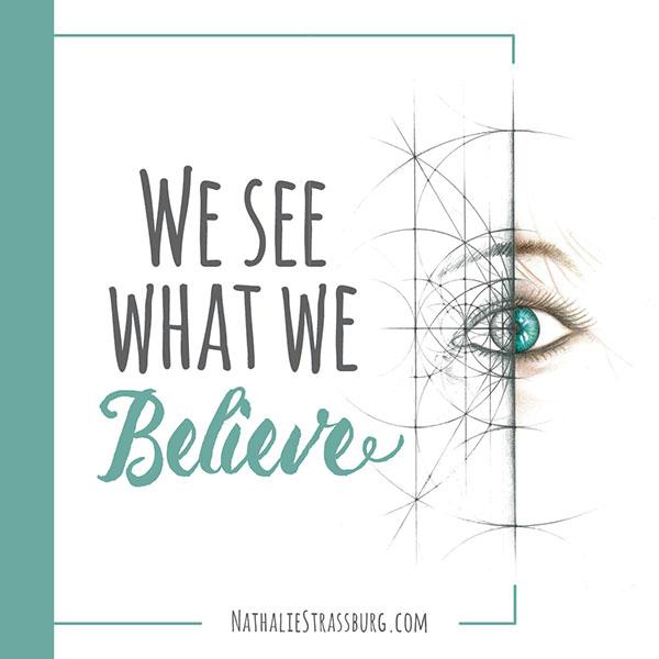 We see what we believe by Nathalie Strassburg